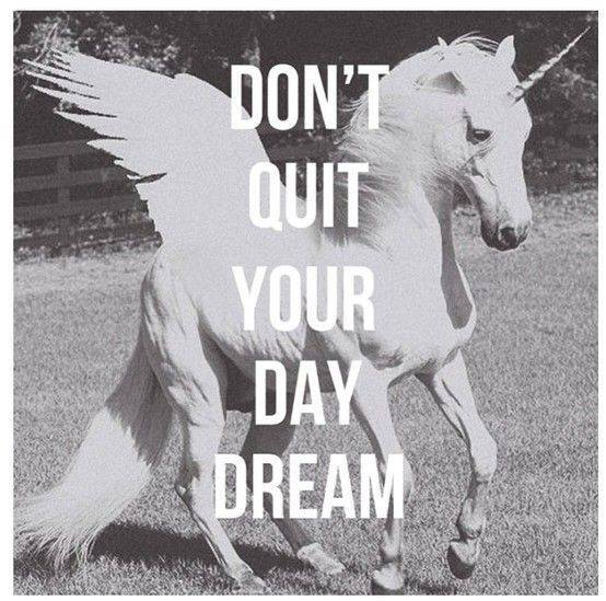 Don't forget your day dream.